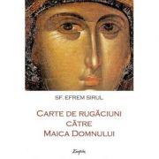Carte de rugaciuni catre Maica Domnului - Sf. Efrem Sirul