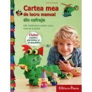 Cartea mea de lucru manual din cofraje. Idei multicolore pentru lucru manual si joaca (Gudrun Schmitt)