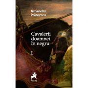 Cavalerii doamnei in negru - Ruxandra Ivancescu