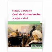 Craii de Curtea-Veche si alte scrieri - Mateiu I. Caragiale