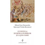 Cuvinte la Duminica Floriilor si la Joia Mare - sf. Ioan Damaschin, Teofan Kerameul