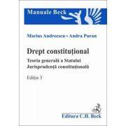 Drept constitutional. Teoria generala a Statului. Jurisprudenta constitutionala. Editia a 3-a (Marius Andreescu, Andra Puran)