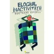 Elogiul inactivitatii - Bertrand Russell