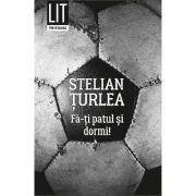 Fa-ti patul si dormi - Stelian Turlea