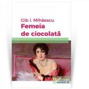 Femeia de ciocolata - Gib I. Mihaescu