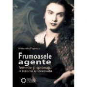 Frumoasele agente. Femeile si spionajul. O istorie universala. Editia a 2-a - Alexandru Popescu