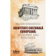 Identitate culturala europeana. Deziderat sau realitate? (Fausta Dimulescu)