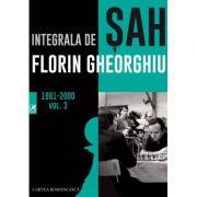 Integrala de sah 1981-2000. Volumul 3 - Florin Gheorghiu