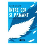 Intre cer si pamant (David Almond)