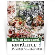 Ion Patitul. Povesti ardeleneti - Ion Pop Reteganul