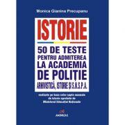 Manual Istorie. 50 de teste pentru admiterea la Academia de Politie, Facultatea de Arhivistica, Facultatea de Istorie si SNSPA. Format A4
