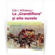 La Grandiflora si alte nuvele - Gib I. Mihaescu