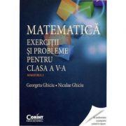 Matematica. Exercitii si probleme pentru clasa a V-a. Semestrul I - Georgeta Ghiciu, Niculae Ghiciu