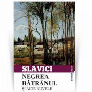 Negrea batranul si alte nuvele - Ioan Slavici