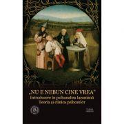 """""""Nu e nebun cine vrea"""". Introducere in psihanaliza lacaniana. Teoria si clinica psihozelor - Virgil Ciomos, Radu Turcanu"""