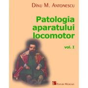 Patologia aparatului locomotor. Volumul I - Dinu M. Antonescu