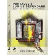 Portalul si lumile secundare: Tipologii ale spatiului in literatura fantasy - Marius Conkan