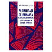 Posibilitati de imbinare a metodelor didactice moderne cu cele traditionale in lectiile de matematica (Lacramioara Lovin)
