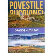 Povestile Bucovinei (Hutuleac Dragos)