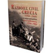 Razboiul civil din Grecia (1946 - 1949) si emigrantii politici greci in Romania (1948 - 1982) (Apostolos Patelakis)