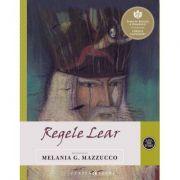 Regele Lear. Repovestire de Melania G. Mazzucco