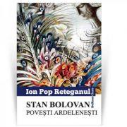 Stan Bolovan. Povesti ardelenesti - Ion Pop Reteganul
