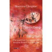 Strindberg si Bergman. Perspective comparatiste asupra durerii inocentului - Noemina Campean