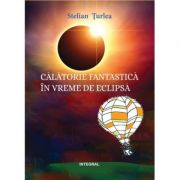 Calatorie fantastica in vremea eclipsei - Stelian Turlea