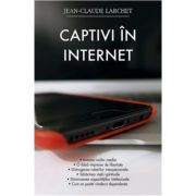 Captivi in internet - Jean-Claude Larchet