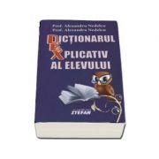 Dictionarul explicativ al elevului (Alexandra si Alexandru Nedelcu)