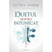 Duetul nostru intunecat - Victoria Schwab