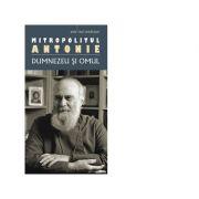 Dumnezeu si omul (editie 2018) - Mitropolit Antonie de Suroj