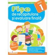 Fise de recapitulare si evaluare finala clasa I - Arina Damian, Cristina Martin, Florica Stoica