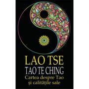 Lao Tse. Tao Te Ching. Cartea despre Tao si calitatile sale