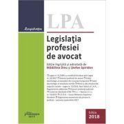Legislatia profesiei de avocat Ed. 2018 - Madalina Dinu, Stefan Spiridon