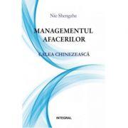 Managementul afacerilor - calea chinezeasca - Nie Shengzhe