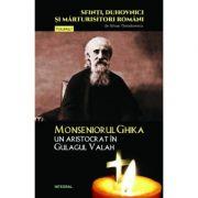 Monseniorul Ghika, un aristocrat in Gulagul Valah - Silvan Theodorescu