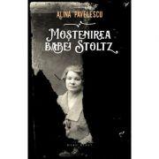 Mostenirea babei Stoltz - Alina Pavelescu