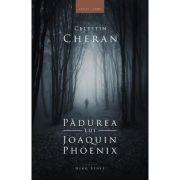Padurea lui Joaquin Phoenix - Celestin Cheran