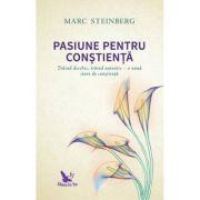 Pasiune pentru constienta - Marc Steinberg
