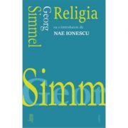 Religia. Cu o introducere de Nae Ionescu (Georg Simmel)