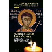 Sfantul Mucenic Ioan Valahul sau Curatenia marturisitoare - Silvan Theodorescu