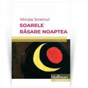 Soarele rasare noaptea - Mircea Steinul