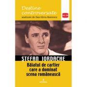 Stefan Iordache. Baiatul de cartier care a dominat scena romaneasca - Dan-Silviu Boerescu