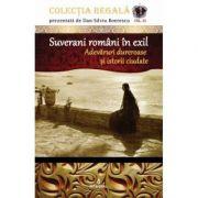 Suverani romani in exil. Adevaruri dureroase si istorii ciudate - Dan-Silviu Boerescu
