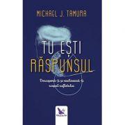 Tu esti raspunsul - Michael J. Tamura