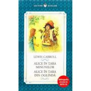 Alice in Tara Minunilor. Alice in Tara din Oglinda - Lewis Carrol
