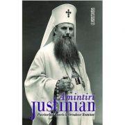 Amintiri - Justinian, Patriarhul Bisercii Ortodoxe Romane