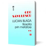 Lucian Blaga. Filosofia prin metafore - Geo Savulescu