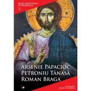 Mari duhovnici ai neamului. Arsenie Papacioc, Petroniu Tanasa, Roman Braga